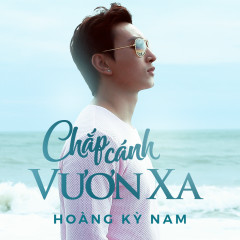 Chắp Cánh Vươn Xa (Single) - Hoàng Kỳ Nam