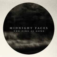 The Fire Is Gone - Midnight Faces