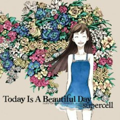 Today Is A Beautiful Day (CD1) - supercell