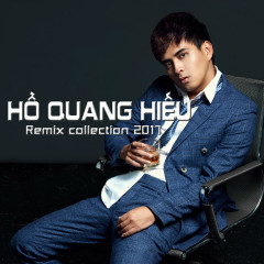 Remix Collection 2017 - Hồ Quang Hiếu