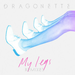 My Legs (Remixes) - Single - Dragonette