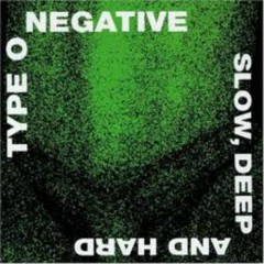 Slow Deep And Hard - Type O Negative