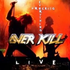 Wrecking Everything - Live - Overkill