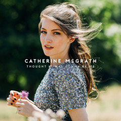 Thought It Was Gonna Be Me (Single) - Catherine McGrath