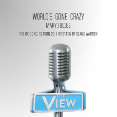 "World's Gone Crazy (""The View"" Theme Song: Season 20) (Single)"