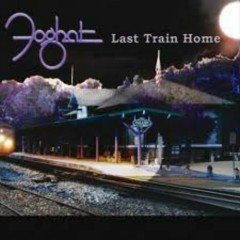 Last Train Home - Foghat