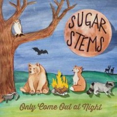 Only Come Out At Night - Sugar Stems