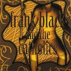Frank Black & The Catholics - Black Francis