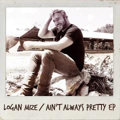Ain't Always Pretty (Ep) - Logan Mize