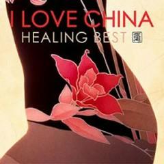 I Love China - Healing Best