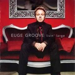 Livin' Large - Euge Groove