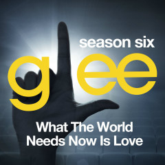 Glee: The Music, What The World Needs Now is Love - The Glee Cast