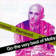 Go - The Very Best Of Moby: Remixed - Moby