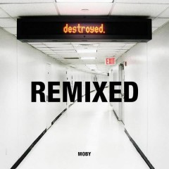 Destroyed Remixed (CD1) - Moby