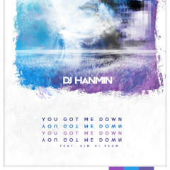 You Got Me Down (Single) - DJ Hanmin