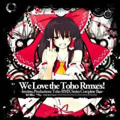 We Love the Toho Rmxes! -Toho RMX Series Complete Box- (CD1)