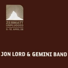 Zermatt Unplugged 9-12 April 08 (CD1) - Jon Lord,Gemini