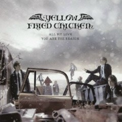 ALL MY LOVE - YOU ARE THE REASON - YELLOW FRIED CHICKENz
