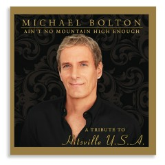 Ain't No Mountain High Enough - Tribute To Hitsville - Michael Bolton