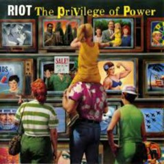 The Privilege Of Power - Riot