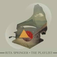 The Playlist - Rita Springer