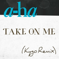 Take On Me (Kygo Remix) (Single)