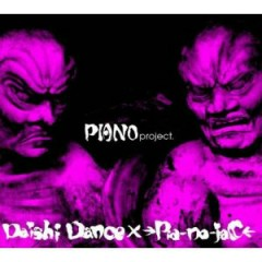 PIANO project - Daishi Dance,→Pia-no-jaC←