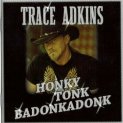 Honky Tonk Badonkadonk - Trace Adkins