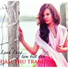 Lạnh Lùng ... Tạm Biệt Anh - Đàm Thu Trang