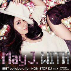 With ~Best Collaboration Non Stop DJ Mix~ mixed by DJ WATARAI (CD4) - May J