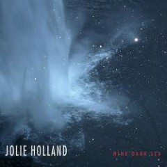 Wine Dark Sea - Jolie Holland