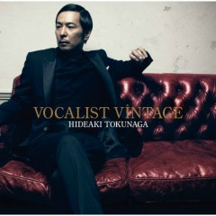 Vocalist Vintage - Tokunaga Hideaki