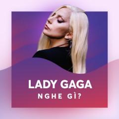 Lady Gaga Nghe Gì?