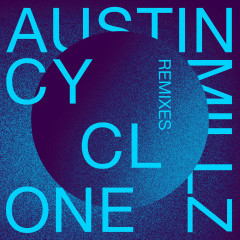 Cyclone Remixes (EP) - Austin Millz