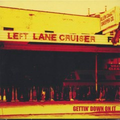 Gettin' Down On It - Left Lane Cruiser