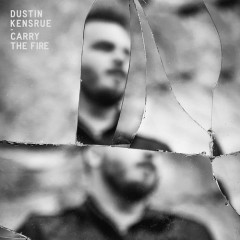 Carry The Fire - Dustin Kensrue