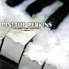 Hot Blues From A Cold Place - Pinetop Perkins