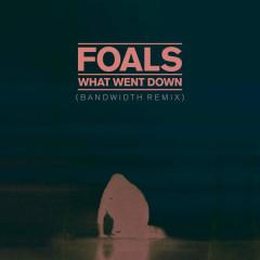 What Went Down (Bandwidth Remix) (Single) - Foals