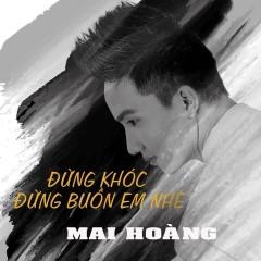 Đừng Khóc Đừng Buồn Em Nhé (Single) - Mai Hoàng