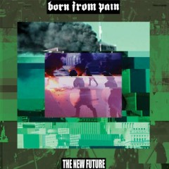 The New Future - Born From Pain