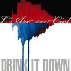 Drink It Down - L'Arc ~ en ~ Ciel