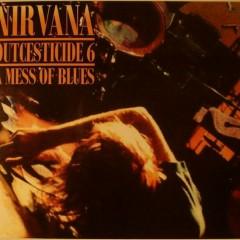 Outcesticide VI - Mess of Blues (Part1) - Nirvana