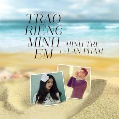 Trao Riêng Mình Em (Hiểu Và Yêu OST) - Minh Trí,Lan Phạm