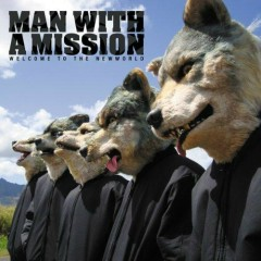 WELCOME TO THE NEWWORLD - MAN WITH A MISSION