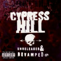 Unreleased & Revamped - Cypress Hill