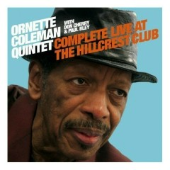 Complete Live At The Hillcrest Club - Ornette Coleman