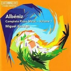Isaac Albeniz Complete Piano Music CD 1 - Miguel Baselga