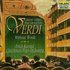 Verdi Without Words CD 1 - Erich Kunzel,Cincinnati Pops Orchestra