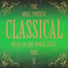 The Most Popular Classic Music In The Word... Ever Part II CD 2
