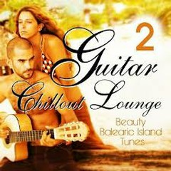 Guitar Chill Out Lounge Vol.2 - Beauty Balearic Island Tunes (No. 2)